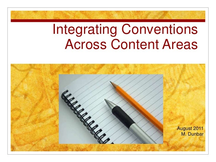 Integrating ConventionsAcross Content Areas<br />August 2011<br />M. Dunbar<br />