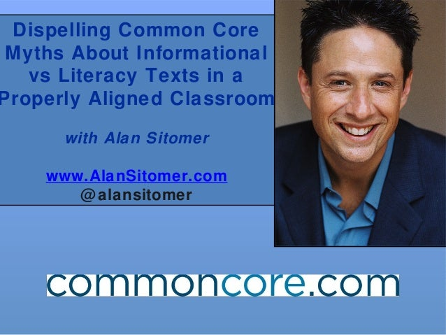 Dispelling Common Core Myths About Informational vs Literacy Texts in a Properly Aligned Classroom with Alan Sitomer www.A...