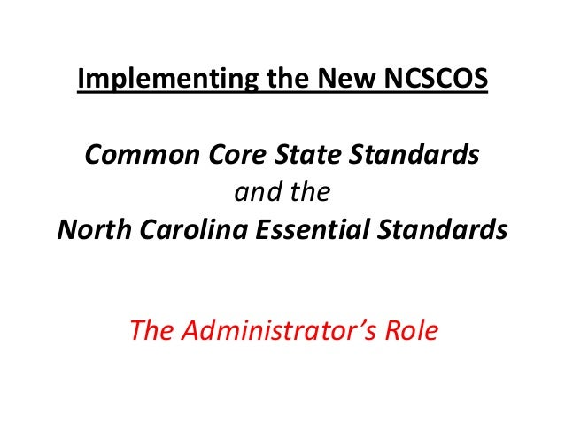 Implementing the New NCSCOS Common Core State Standards             and theNorth Carolina Essential Standards     The Admi...