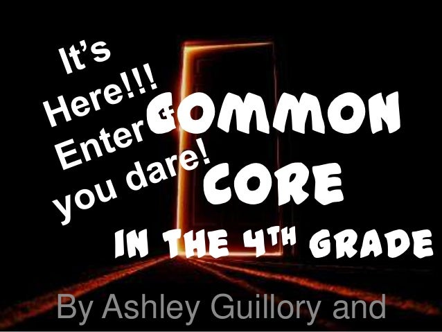 Common        Core   in the   4th   GradeBy Ashley Guillory and