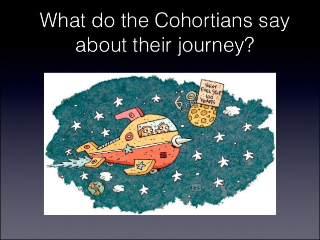 What do the Cohortians say   about their journey?
