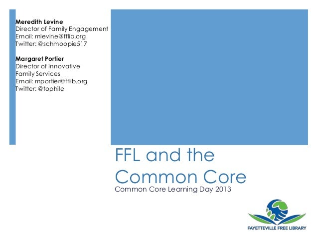 FFL and theCommon CoreCommon Core Learning Day 2013Meredith LevineDirector of Family EngagementEmail: mlevine@fflib.orgTwi...