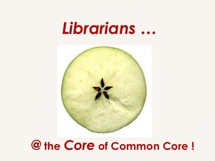 Librarians …@ the Core of Common Core !