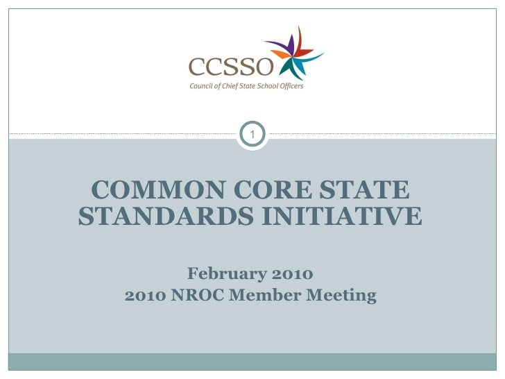 COMMON CORE STATE STANDARDS INITIATIVE February 2010 2010 NROC Member Meeting