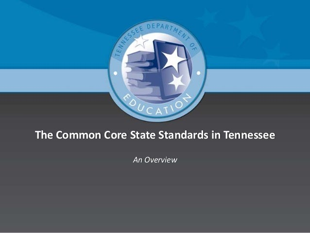 The Common Core State Standards in Tennessee An Overview