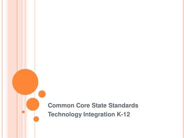 Common Core State StandardsTechnology Integration K-12