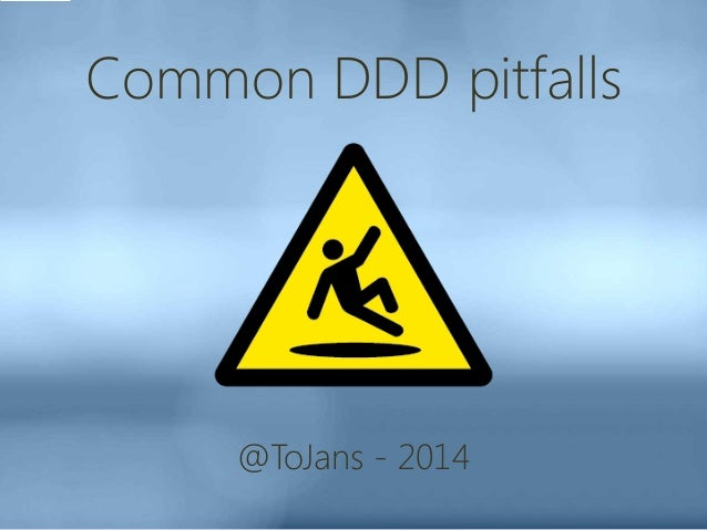 Common DDD pitfalls @ToJans - 2014