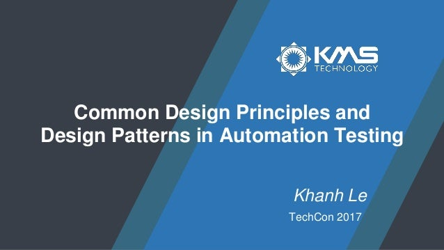 TechCon 2017 Khanh Le Common Design Principles and Design Patterns in Automation Testing