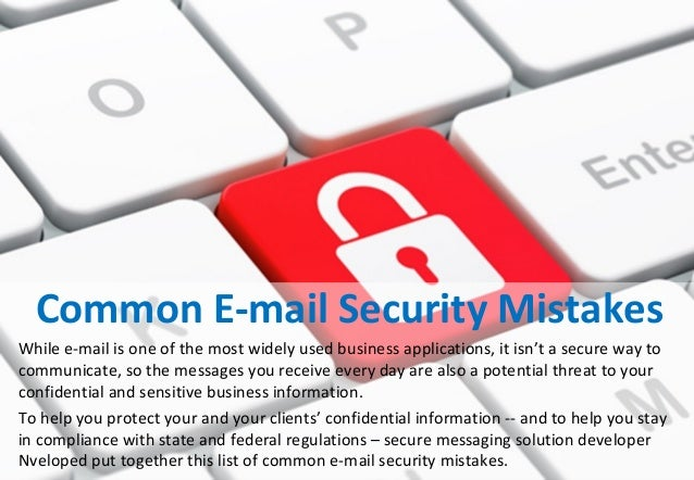 Common E-mail Security Mistakes While e-mail is one of the most widely used business applications, it isn't a secure way t...