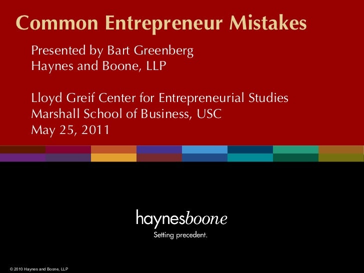 Common Entrepreneur Mistakes          Presented by Bart Greenberg          Haynes and Boone, LLP          Lloyd Greif Cent...