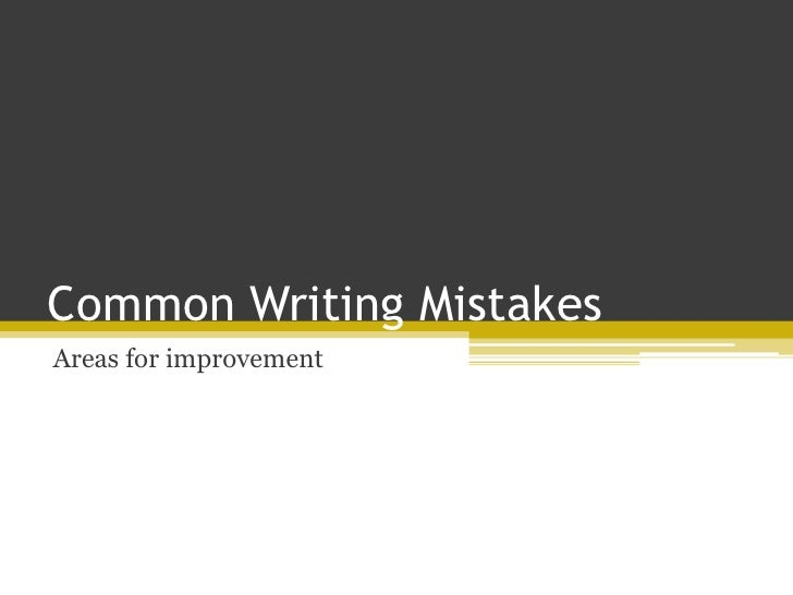 Common Writing Mistakes<br />Areas for improvement<br />