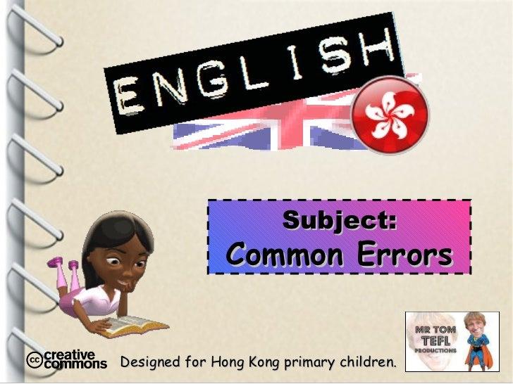 Designed for Hong Kong primary children. Subject: Common Errors