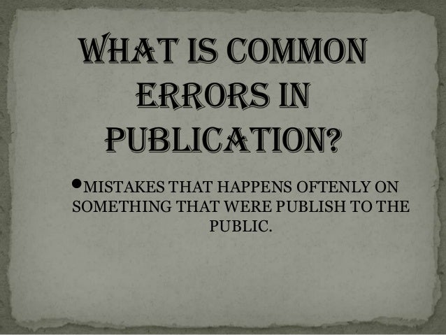MISTAKES THAT HAPPENS OFTENLY ON  SOMETHING THAT WERE PUBLISH TO THE PUBLIC.