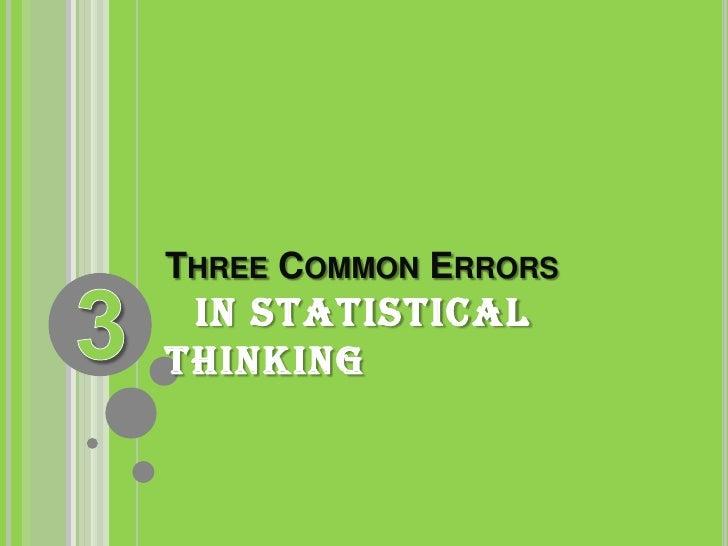 3<br />Three Common Errorsin statistical thinking<br />