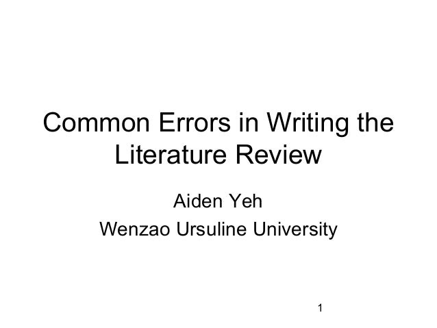 Common Errors in Writing the Literature Review Aiden Yeh Wenzao Ursuline University  1