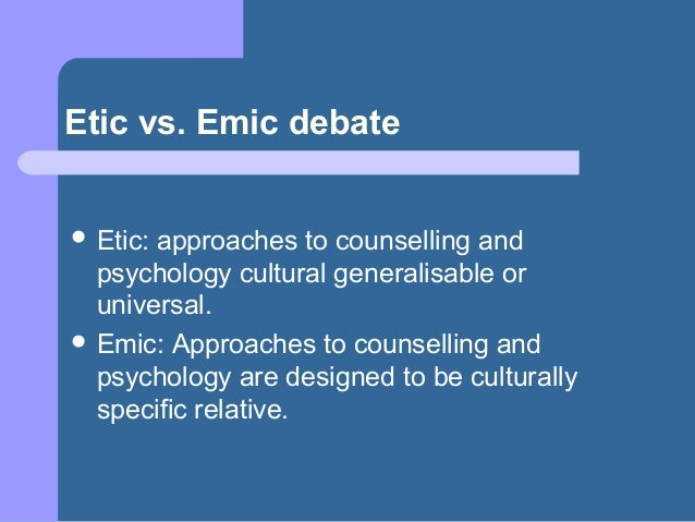 emic vs etic Emic vs etic in a comparison, the etic perspective is used if the representations are in accord with scientific observers the etic perspective employs a more logical, analytical and.