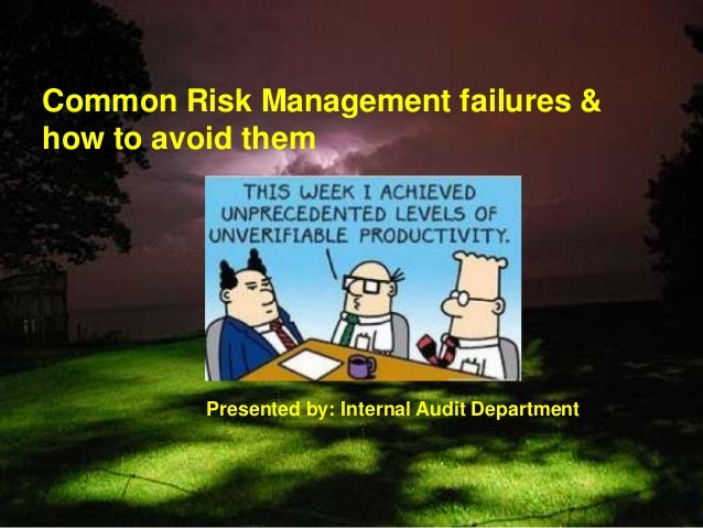 Common Risk Management failures &how to avoid them         Presented by: Internal Audit Department