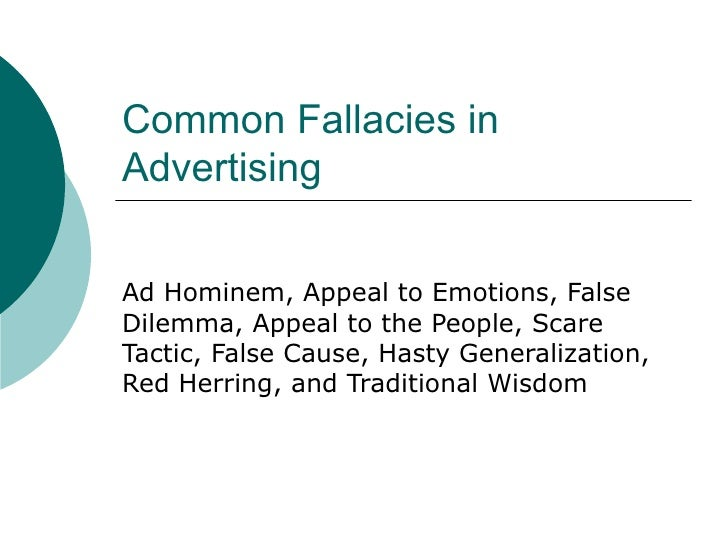 Common Fallacies in Advertising Ad Hominem, Appeal to Emotions, False Dilemma, Appeal to the People, Scare Tactic, False C...
