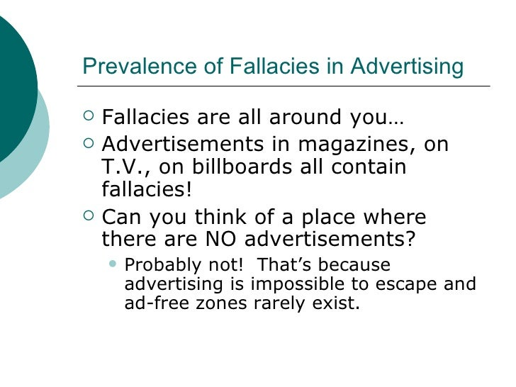 common fallacies Fallacies refer to the ways seeming logical arguments can be false or incorrect the following are a few examples: fallacies of composition and division: what is true of the whole or a group is not necessarily true of the parts or individuals taken separately and what is true of the separate.
