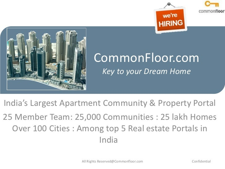 CommonFloor.com Key to your Dream Home India's Largest Apartment Community & Property Portal 25 Member Team: 25,000 Commun...