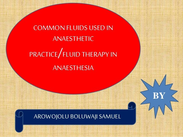 COMMON FLUIDS USED IN ANAESTHETIC PRACTICE/FLUID THERAPYIN ANAESTHESIA BY AROWOJOLU BOLUWAJI SAMUEL