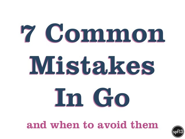 7 Common  Mistakes  In Go  and when to avoid them