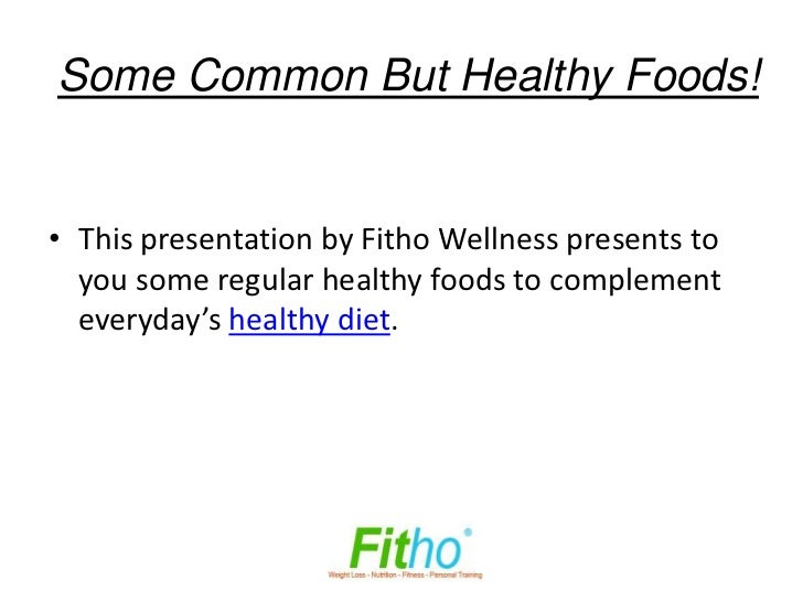 Some Common But Healthy Foods!• This presentation by Fitho Wellness presents to  you some regular healthy foods to complem...