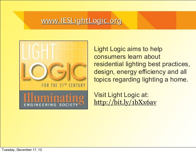 www.IESLightLogic.org  Light Logic aims to help consumers learn about residential lighting best practices, design, energy ...