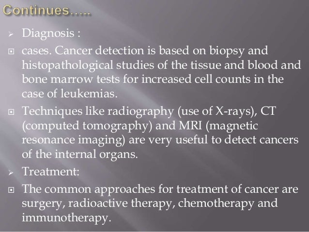  Diagnosis :  cases. Cancer detection is based on biopsy and histopathological studies of the tissue and blood and bone ...
