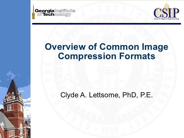 Overview of Common Image Compression Formats Clyde A. Lettsome, PhD, P.E.