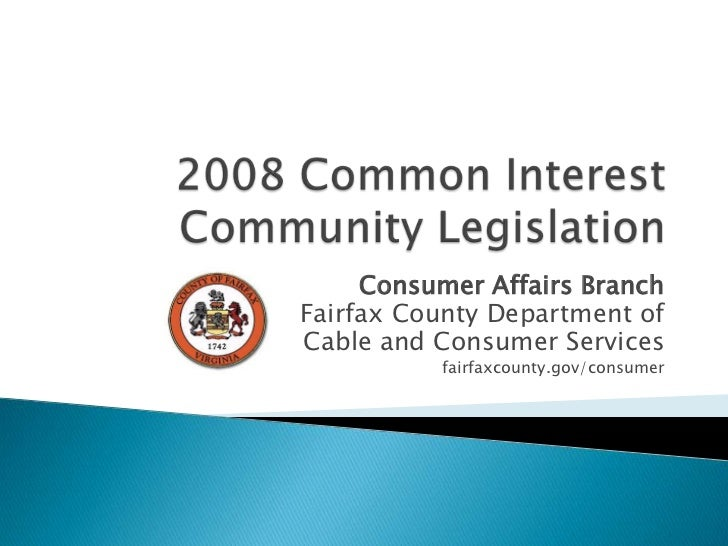 2008 Common Interest Community Legislation<br />Consumer Affairs Branch<br />Fairfax County Department of<br />Cable and C...