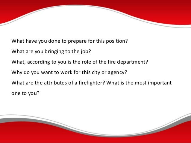 5 what have you - Being A Firefighter Why Do You Want To Be A Firefighter Interview Question