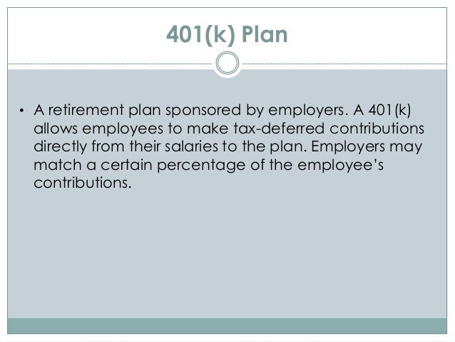 401(k) Plan • A retirement plan sponsored by employers. A 401(k) allows employees to make tax-deferred contributions direc...