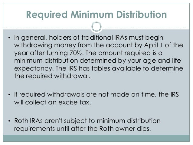 Required Minimum Distribution • In general, holders of traditional IRAs must begin withdrawing money from the account by A...