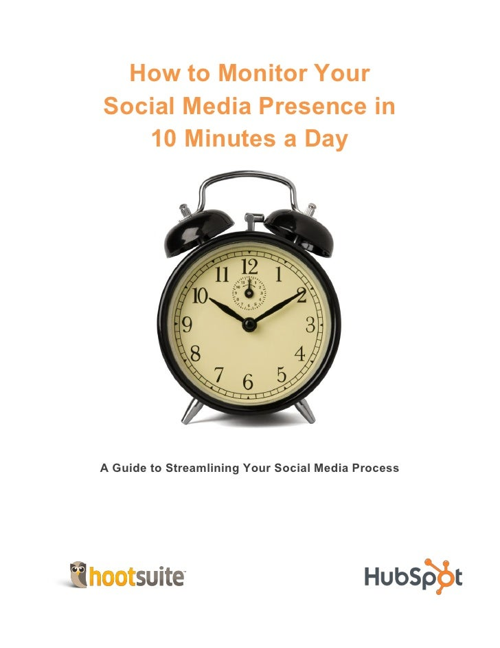 How to Monitor YourSocial Media Presence in   10 Minutes a DayA Guide to Streamlining Your Social Media Process
