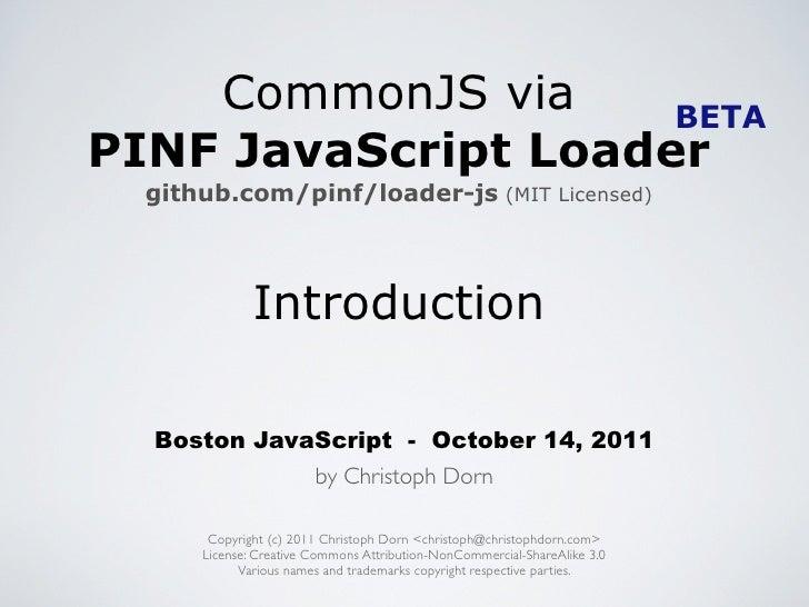 CommonJS via     BETAPINF JavaScript Loader  github.com/pinf/loader-js (MIT Licensed)              Introduction  Boston Ja...