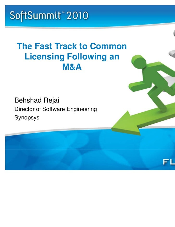 The Fast Track to Common Licensing Following an           M&ABehshad RejaiDirector of Software EngineeringSynopsys