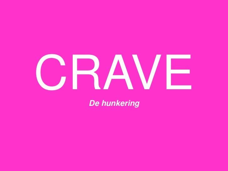CRAVE<br />De hunkering<br />