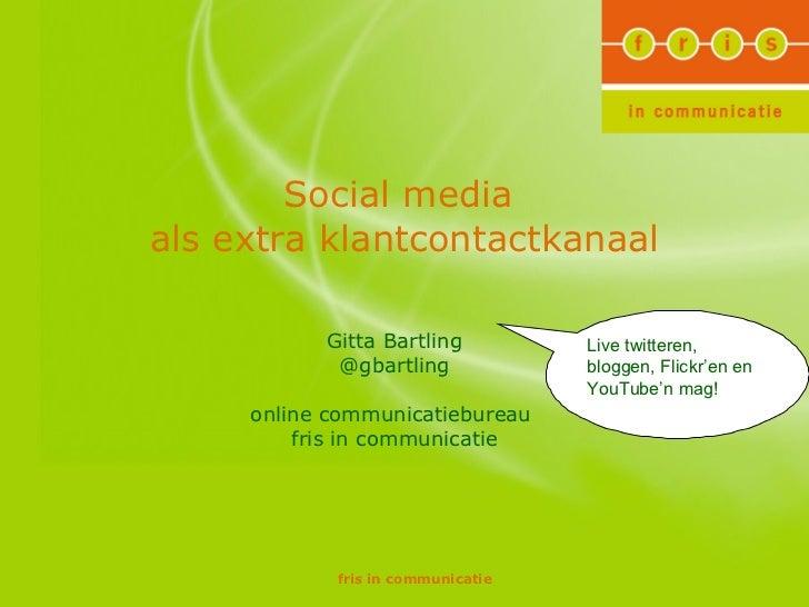 Social media  als extra klantcontactkanaal Gitta Bartling @gbartling online communicatiebureau  fris in communicatie Live ...