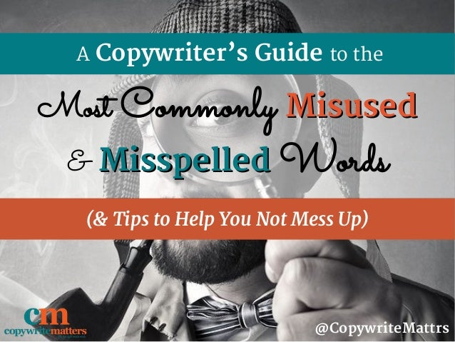 A Copywriter's Guide to the (& Tips to Help You Not Mess Up) @CopywriteMattrs Most Commonly MisusedMisused & MisspelledMis...