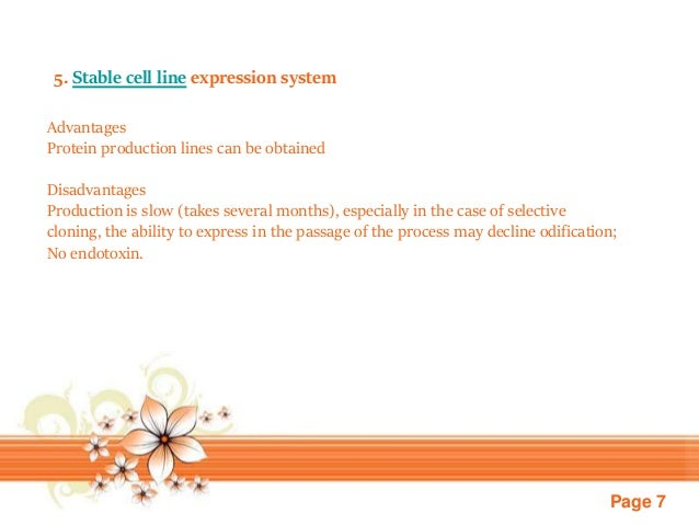 Page 7 5. Stable cell line expression system Advantages Protein production lines can be obtained Disadvantages Production ...