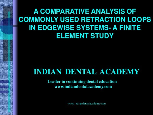 A COMPARATIVE ANALYSIS OF COMMONLY USED RETRACTION LOOPS IN EDGEWISE SYSTEMS- A FINITE ELEMENT STUDY www.indiandentalacade...