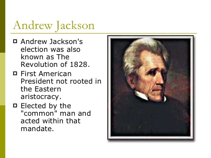 andrew jackson and the common man View this student essay about andrew jackson  the jacksonian period from 1824 to 1848 has been acknowledged as the era of the common man primarily, jackson's.