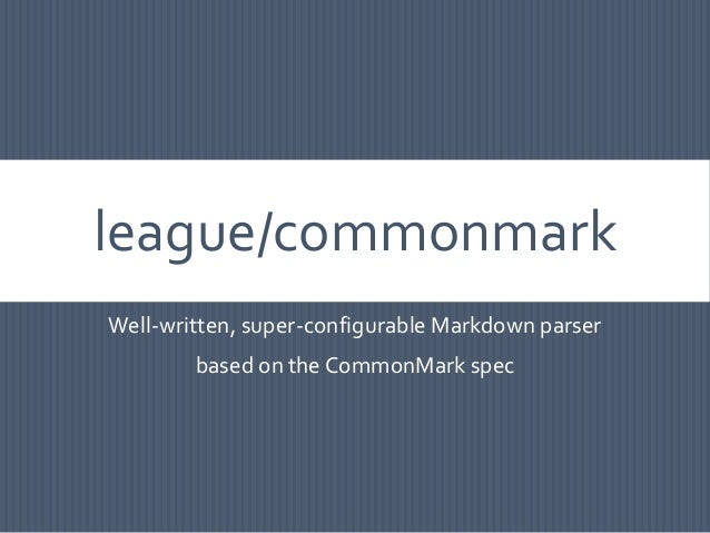 league/commonmark Well-written, super-configurable Markdown parser based on the CommonMark spec