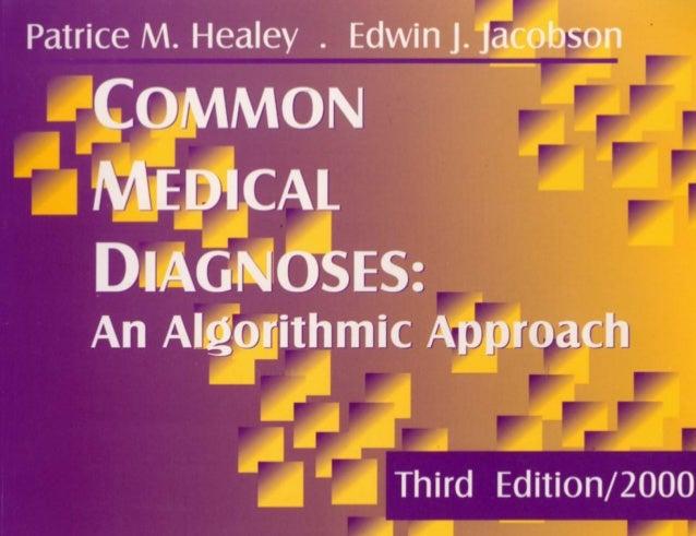 COMMON MEDICAL DIAGNOSES: An Algorithmic Approach Patr·ce M. Healey, M.D. Assisllwt Clinical Professor of Medicine UCLA Sc...