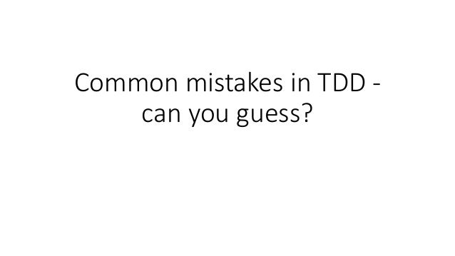 Common mistakes in TDD - can you guess?