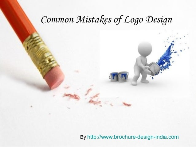 Common Mistakes of Logo Design         By http://www.brochure-design-india.com