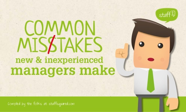 COMMON MISSTAKES  new & inexperienced  managers make 1  Compiled by the folks at staffsquared.com  www.staffsquared.com