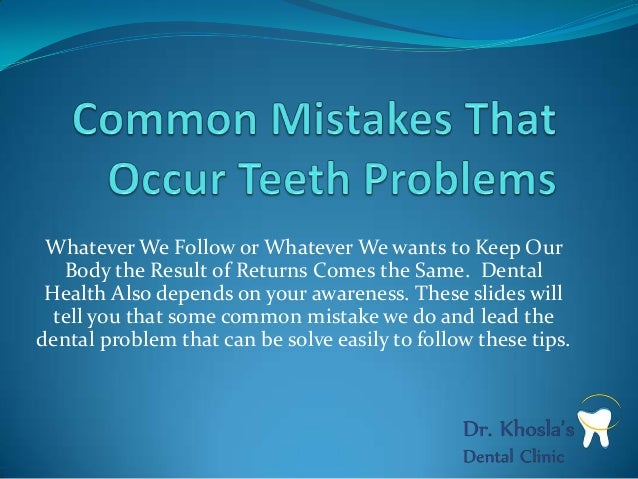 Whatever We Follow or Whatever We wants to Keep Our Body the Result of Returns Comes the Same. Dental Health Also depends ...
