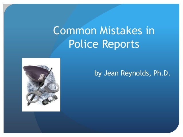 Common Mistakes in Police Reports by Jean Reynolds, Ph.D.